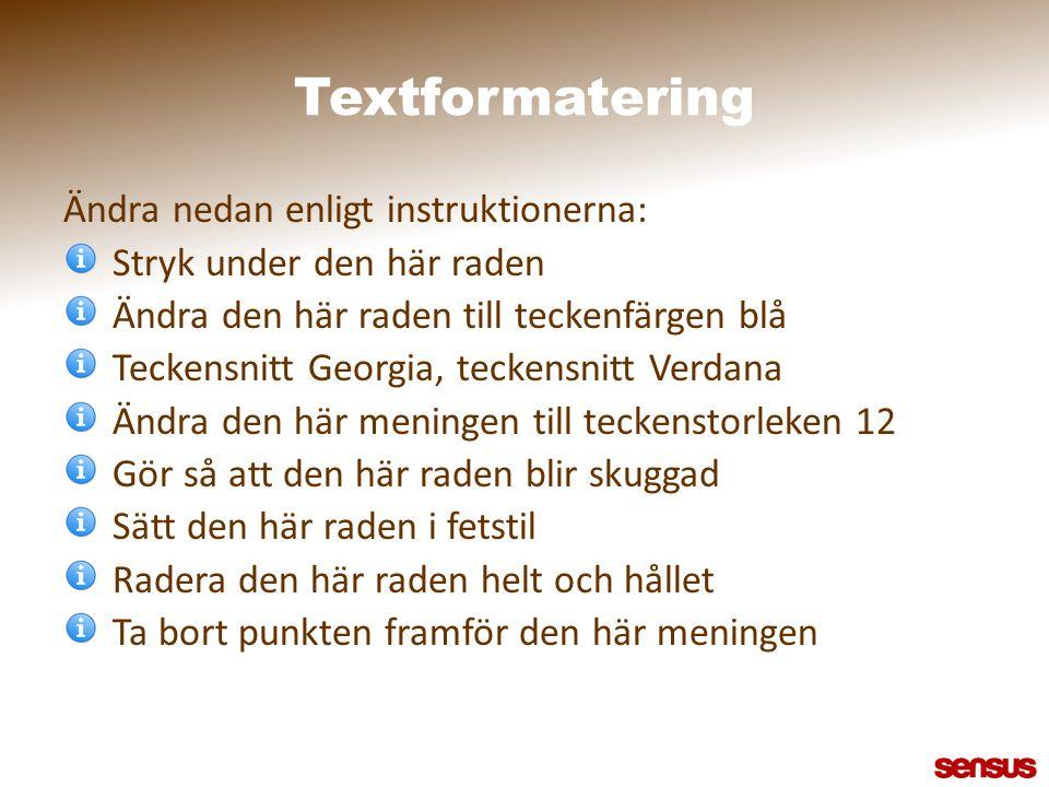 Textformatering Ändra nedan enligt instruktionerna: