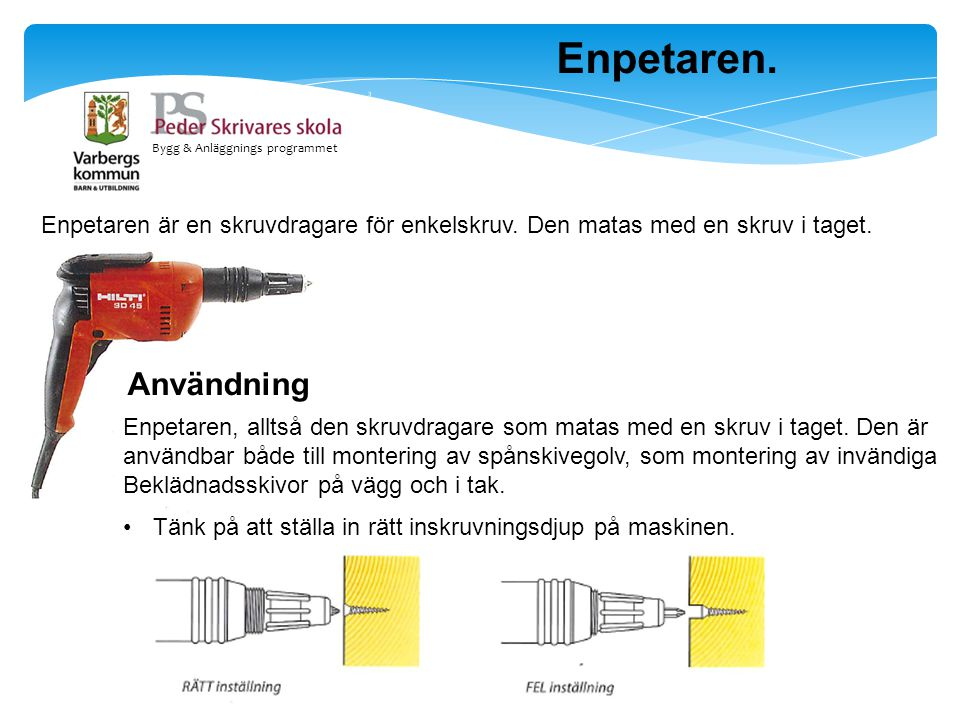 Enpetaren. Bygg & Anläggnings programmet. Enpetaren är en skruvdragare för enkelskruv. Den matas med en skruv i taget.