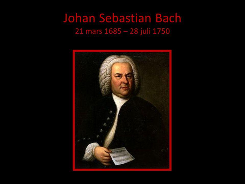 Johan Sebastian Bach 21 mars 1685 – 28 juli 1750