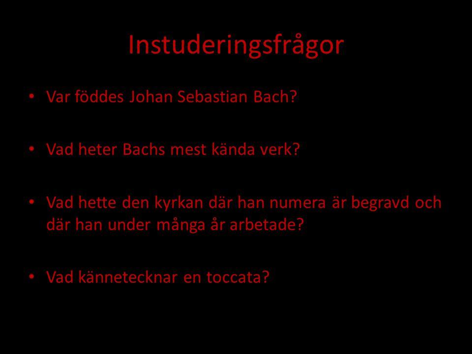 Instuderingsfrågor Var föddes Johan Sebastian Bach