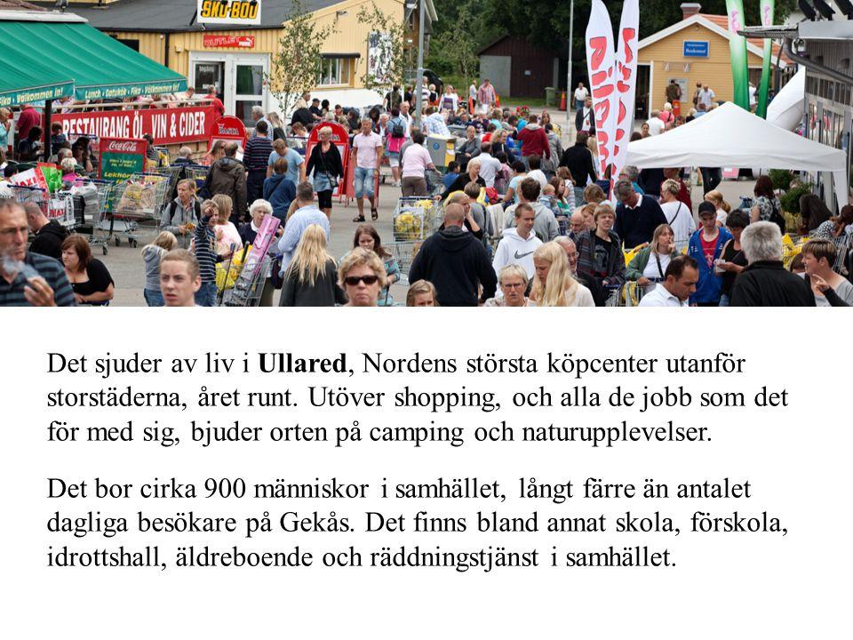 Det sjuder av liv i Ullared, Nordens största köpcenter utanför storstäderna, året runt. Utöver shopping, och alla de jobb som det för med sig, bjuder orten på camping och naturupplevelser.