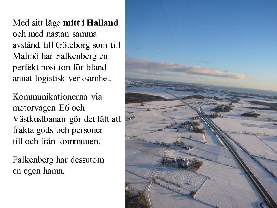 Med sitt läge mitt i Halland och med nästan samma avstånd till Göteborg som till Malmö har Falkenberg en perfekt position för bland annat logistisk verksamhet.