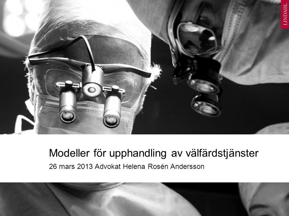 Modeller för upphandling av välfärdstjänster 26 mars 2013 Advokat Helena Rosén Andersson