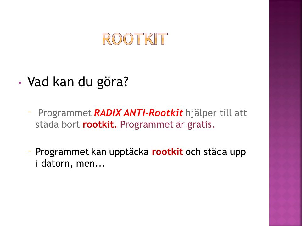Rootkit Vad kan du göra Programmet RADIX ANTI-Rootkit hjälper till att städa bort rootkit. Programmet är gratis.