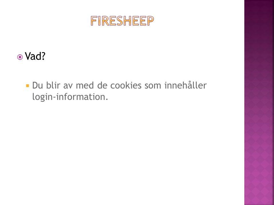fIRESHEEP Vad Du blir av med de cookies som innehåller login-information.