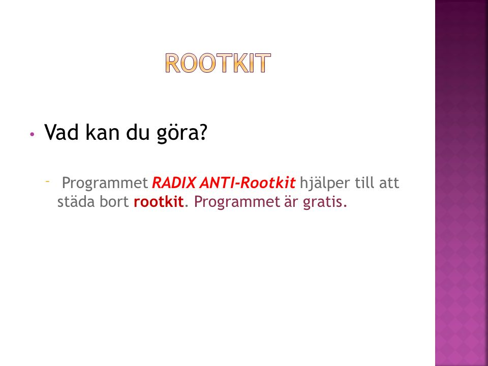 Rootkit Vad kan du göra. Programmet RADIX ANTI-Rootkit hjälper till att städa bort rootkit.