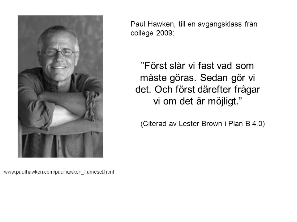 (Citerad av Lester Brown i Plan B 4.0)