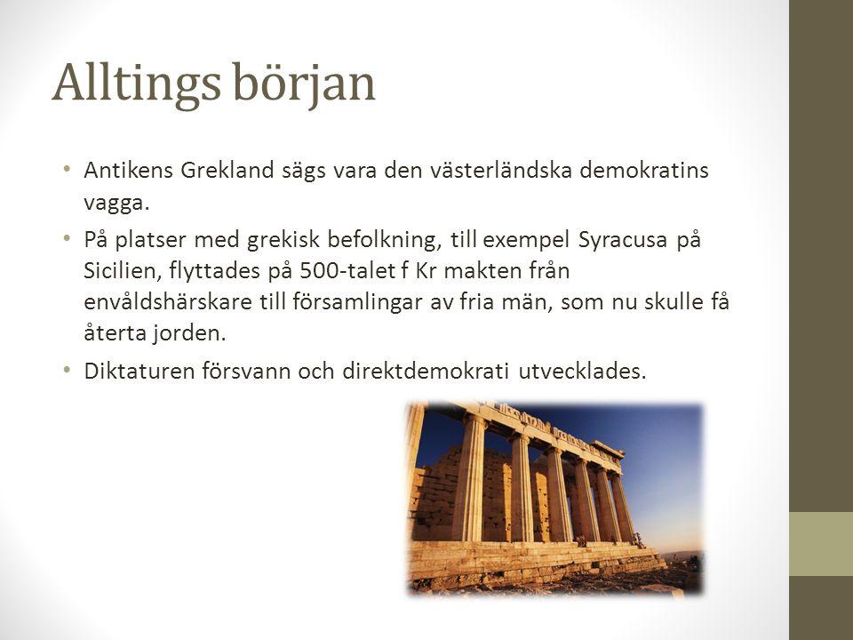 Alltings början Antikens Grekland sägs vara den västerländska demokratins vagga.