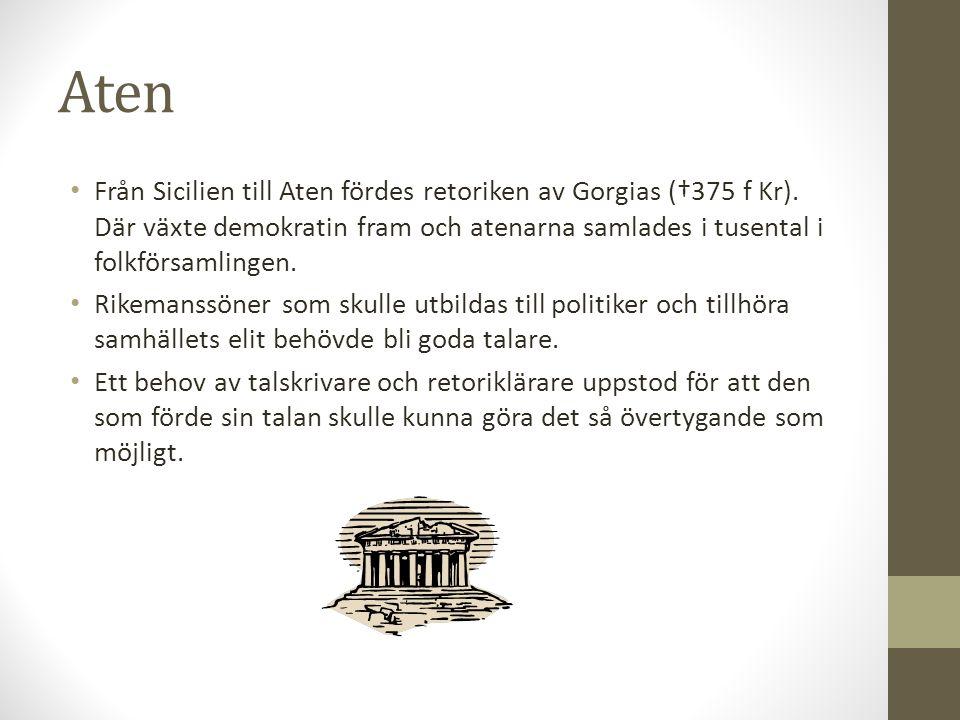 Aten Från Sicilien till Aten fördes retoriken av Gorgias (†375 f Kr). Där växte demokratin fram och atenarna samlades i tusental i folkförsamlingen.