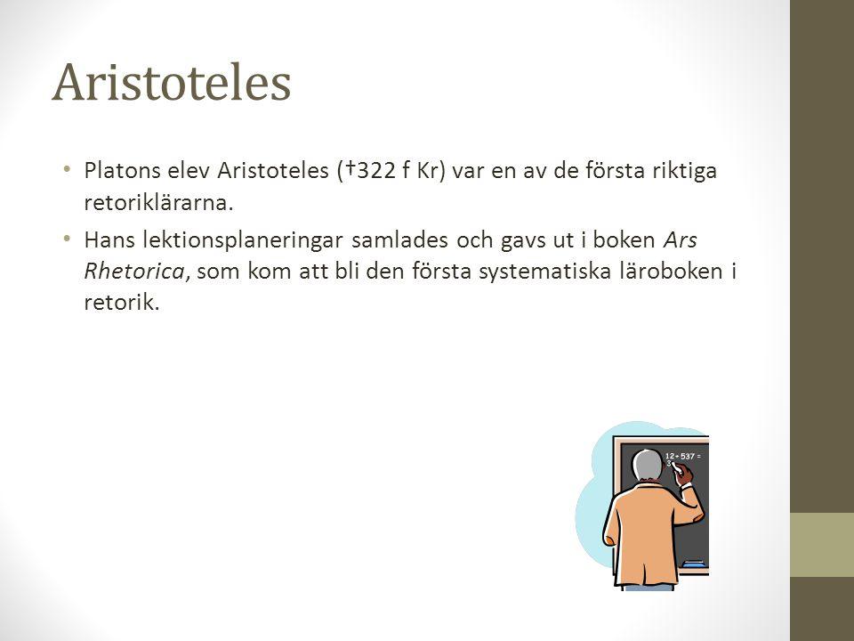 Aristoteles Platons elev Aristoteles (†322 f Kr) var en av de första riktiga retoriklärarna.