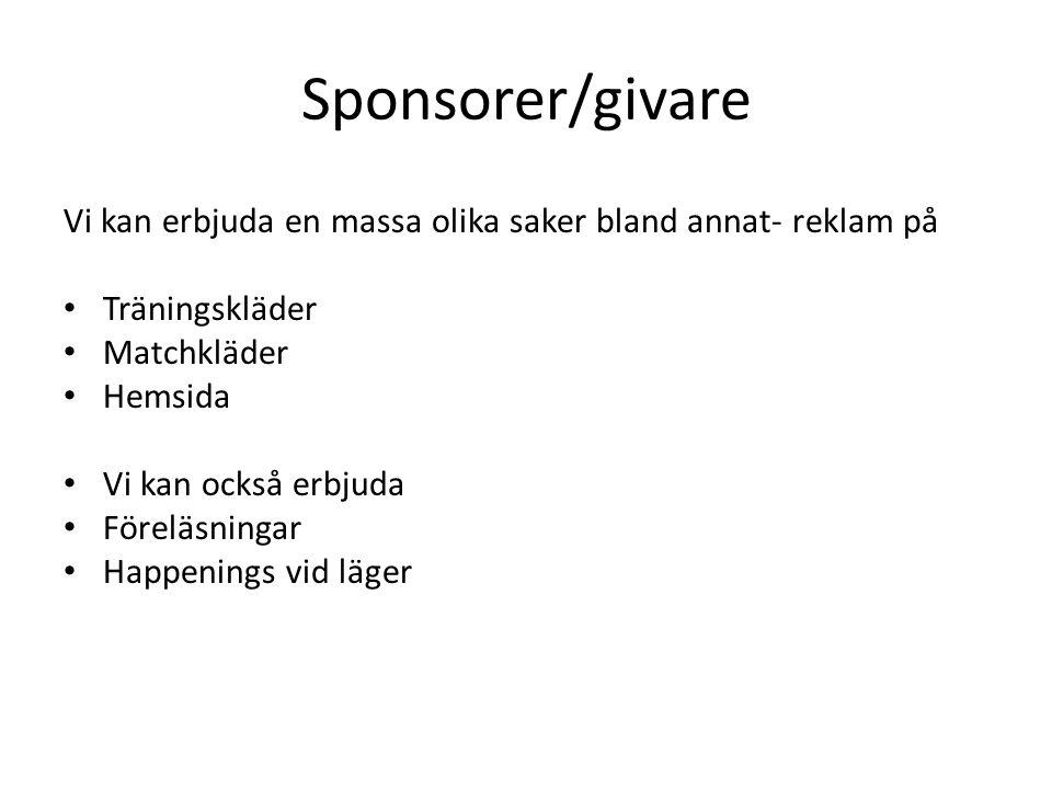 Sponsorer/givare Vi kan erbjuda en massa olika saker bland annat- reklam på. Träningskläder. Matchkläder.
