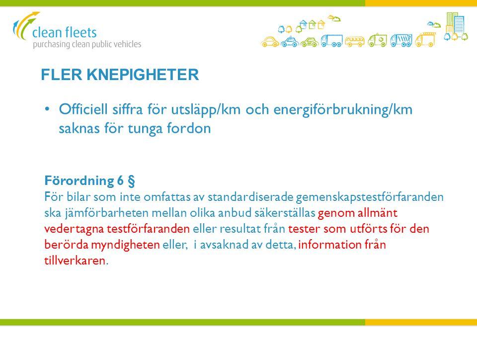 Fler knepigheter Officiell siffra för utsläpp/km och energiförbrukning/km saknas för tunga fordon. Förordning 6 §
