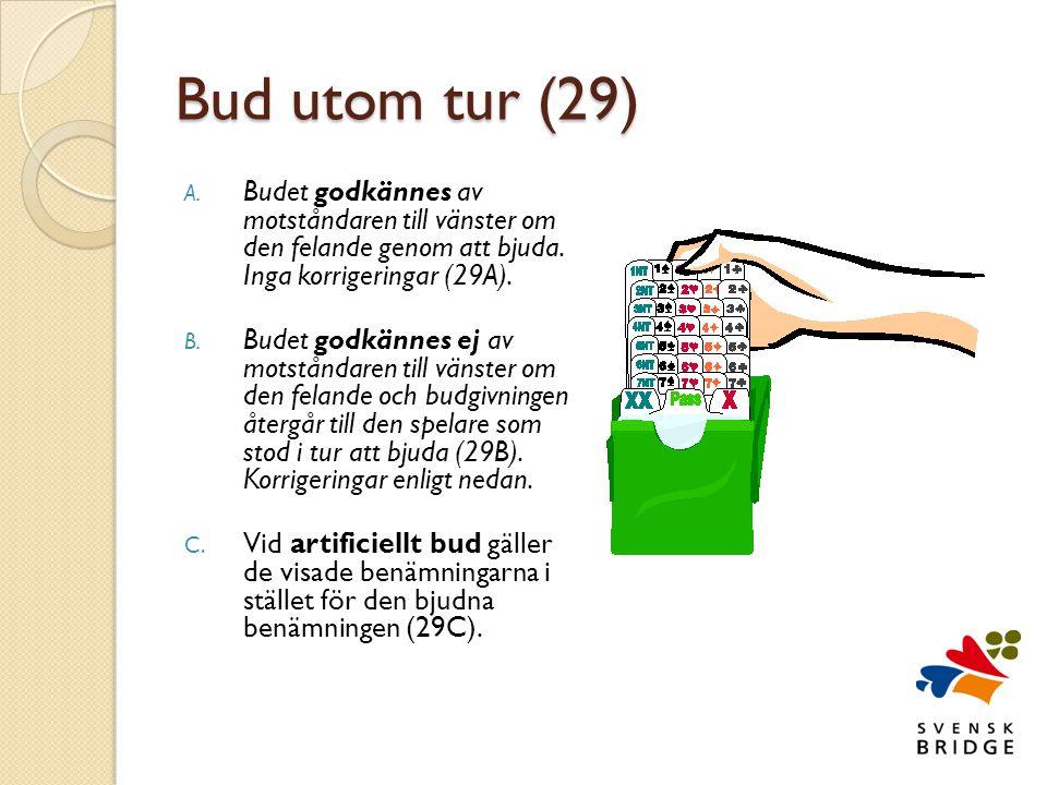 Bud utom tur (29) Budet godkännes av motståndaren till vänster om den felande genom att bjuda. Inga korrigeringar (29A).