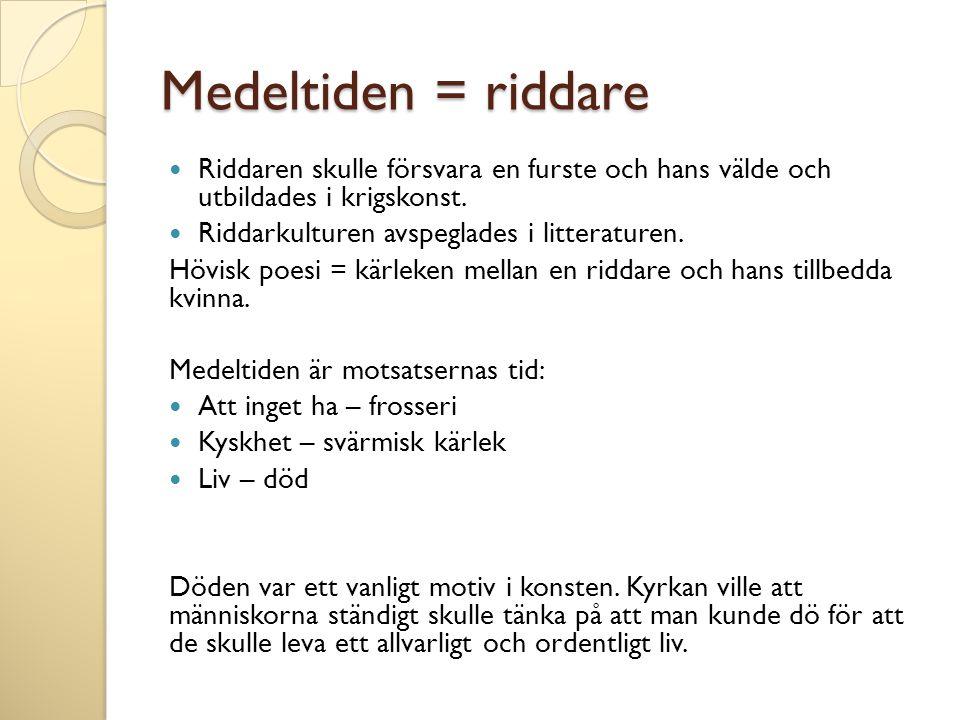 Medeltiden = riddare Riddaren skulle försvara en furste och hans välde och utbildades i krigskonst.