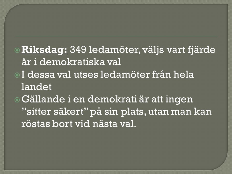 Riksdag: 349 ledamöter, väljs vart fjärde år i demokratiska val