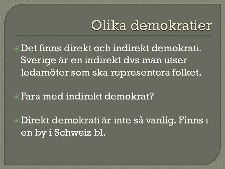 Olika demokratier Det finns direkt och indirekt demokrati. Sverige är en indirekt dvs man utser ledamöter som ska representera folket.