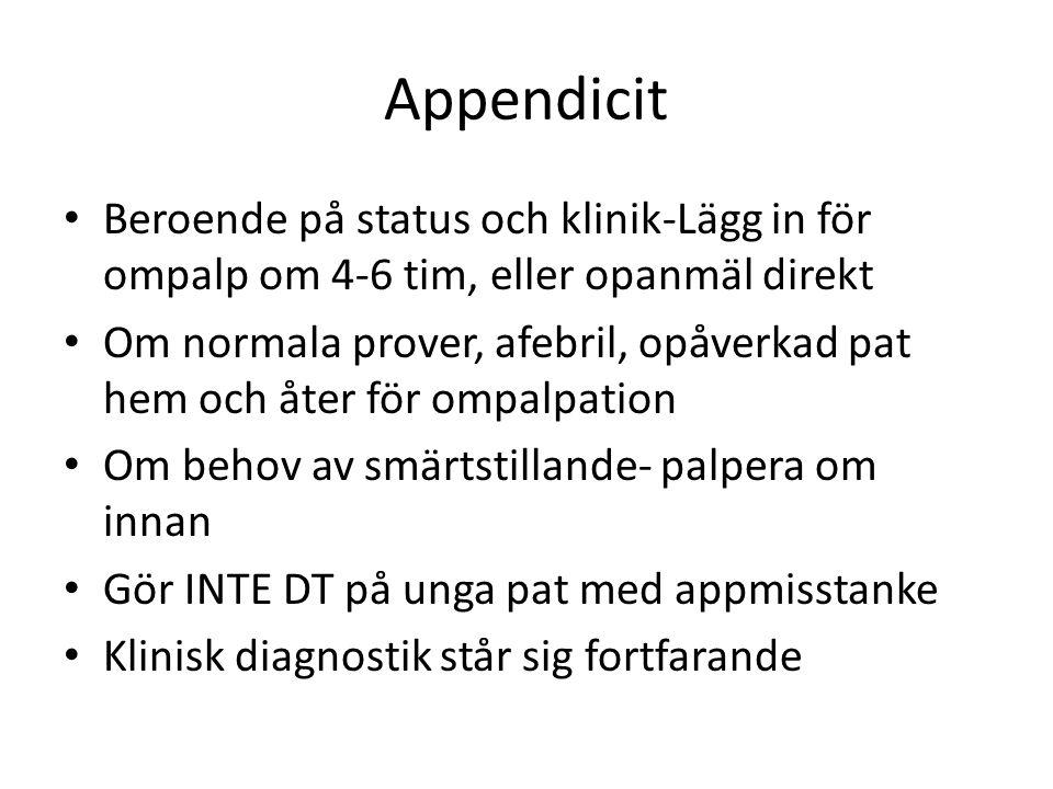 Appendicit Beroende på status och klinik-Lägg in för ompalp om 4-6 tim, eller opanmäl direkt.