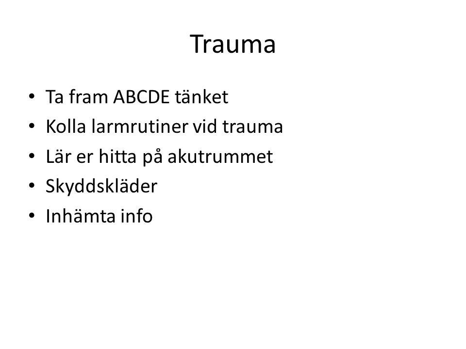 Trauma Ta fram ABCDE tänket Kolla larmrutiner vid trauma
