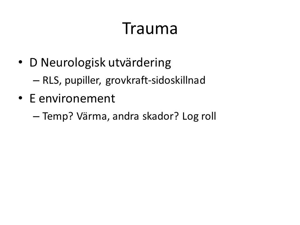 Trauma D Neurologisk utvärdering E environement