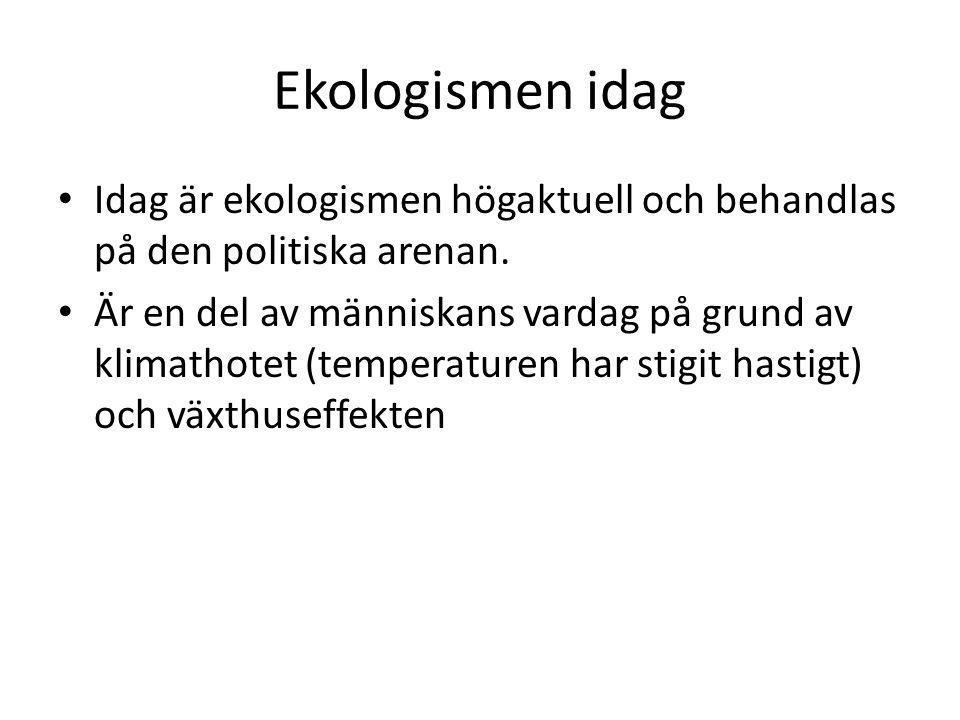 Ekologismen idag Idag är ekologismen högaktuell och behandlas på den politiska arenan.