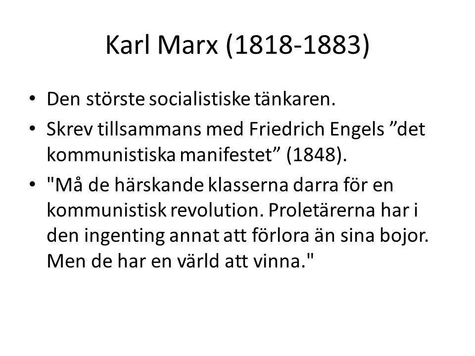Karl Marx (1818-1883) Den störste socialistiske tänkaren.