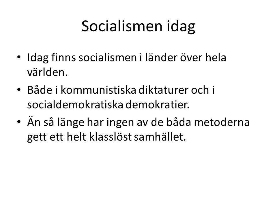 Socialismen idag Idag finns socialismen i länder över hela världen.