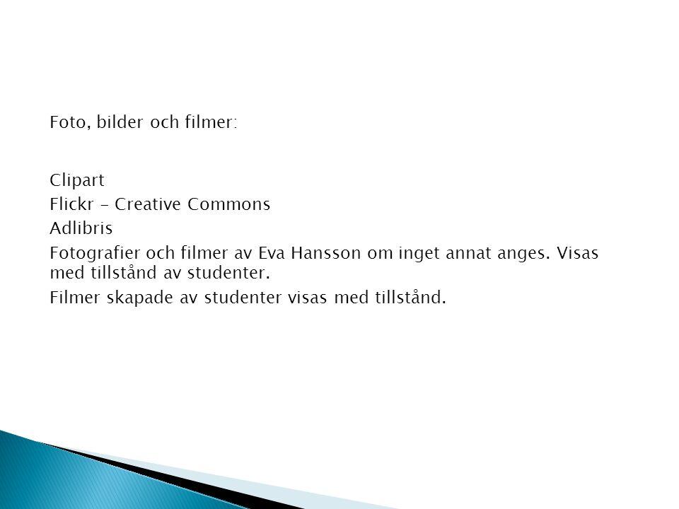 Foto, bilder och filmer: Clipart Flickr - Creative Commons Adlibris Fotografier och filmer av Eva Hansson om inget annat anges. Visas med tillstånd av studenter. Filmer skapade av studenter visas med tillstånd.