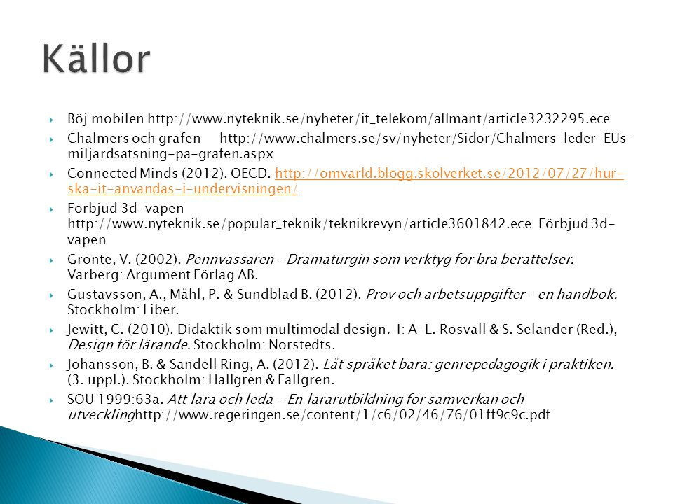 Källor Böj mobilen http://www.nyteknik.se/nyheter/it_telekom/allmant/article3232295.ece.