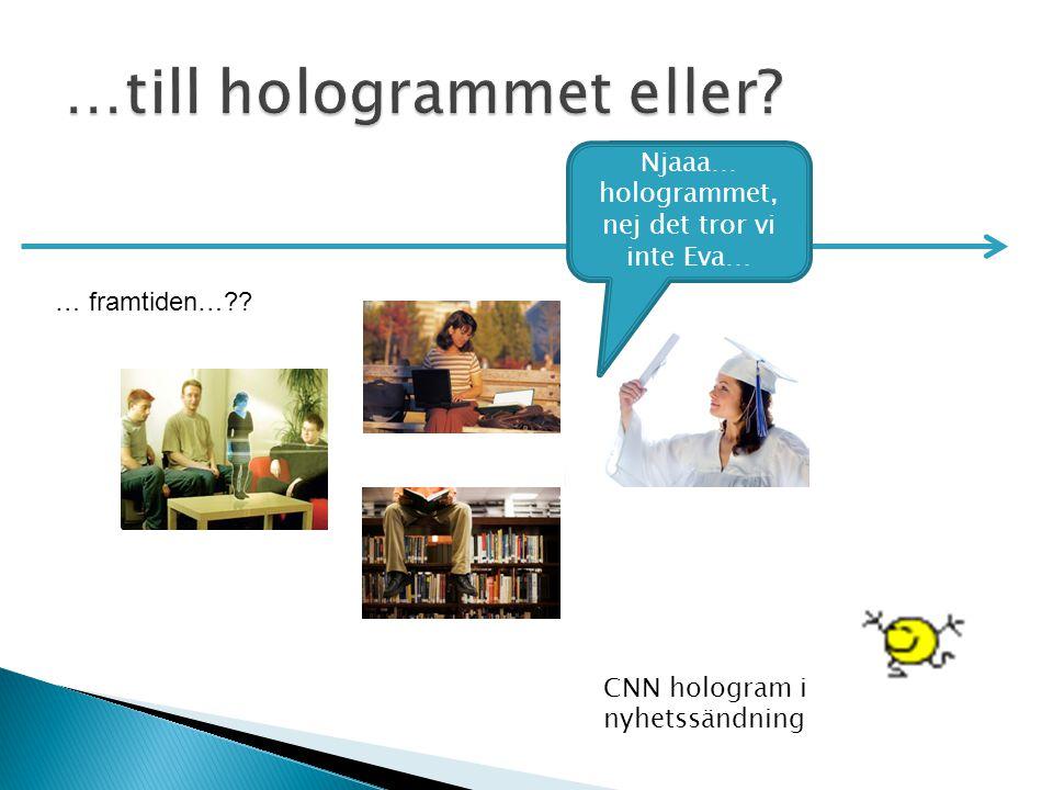 …till hologrammet eller