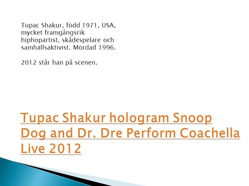Tupac Shakur, född 1971, USA, mycket framgångsrik hiphopartist, skådespelare och samhällsaktivist. Mördad 1996.