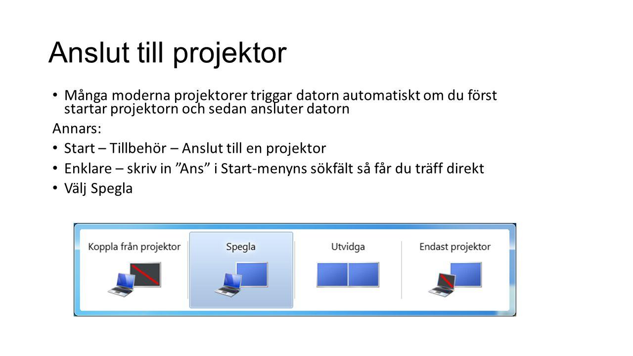 Anslut till projektor Många moderna projektorer triggar datorn automatiskt om du först startar projektorn och sedan ansluter datorn.