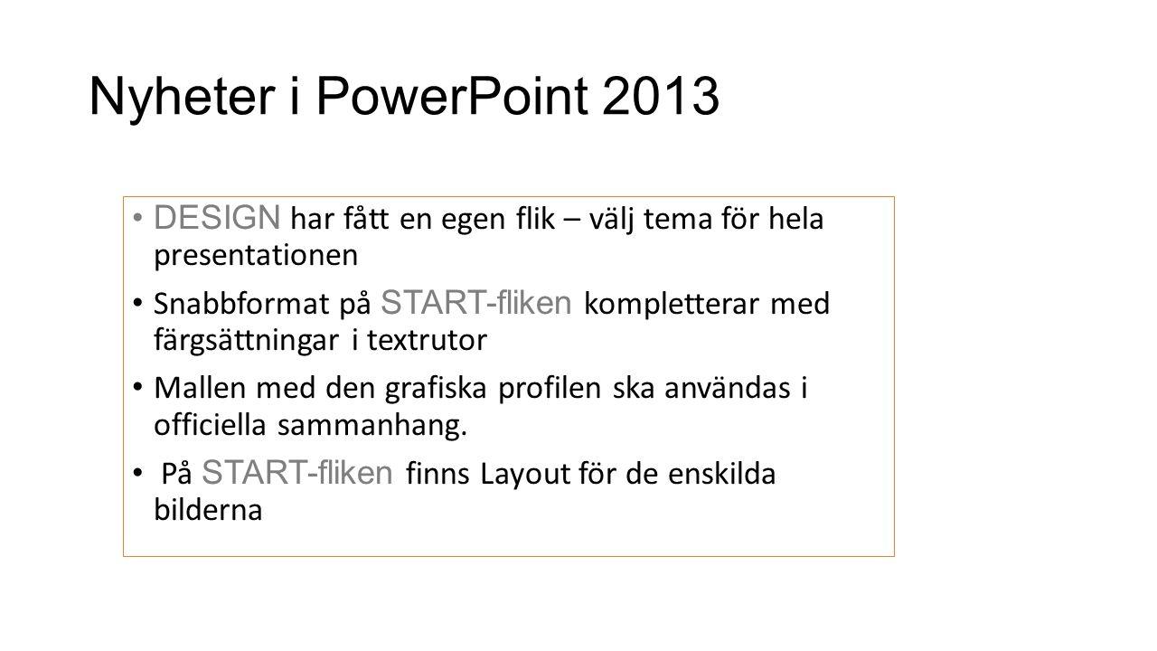 Nyheter i PowerPoint 2013 DESIGN har fått en egen flik – välj tema för hela presentationen.