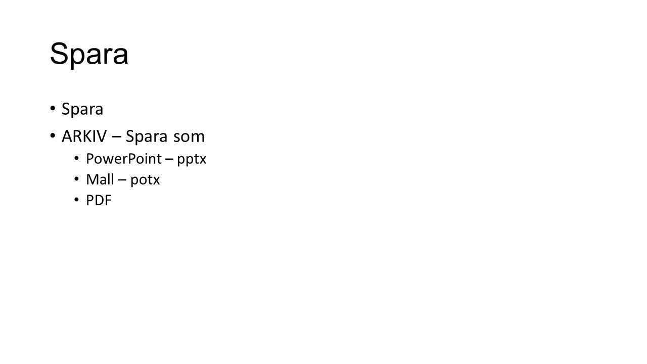 Spara Spara ARKIV – Spara som PowerPoint – pptx Mall – potx PDF