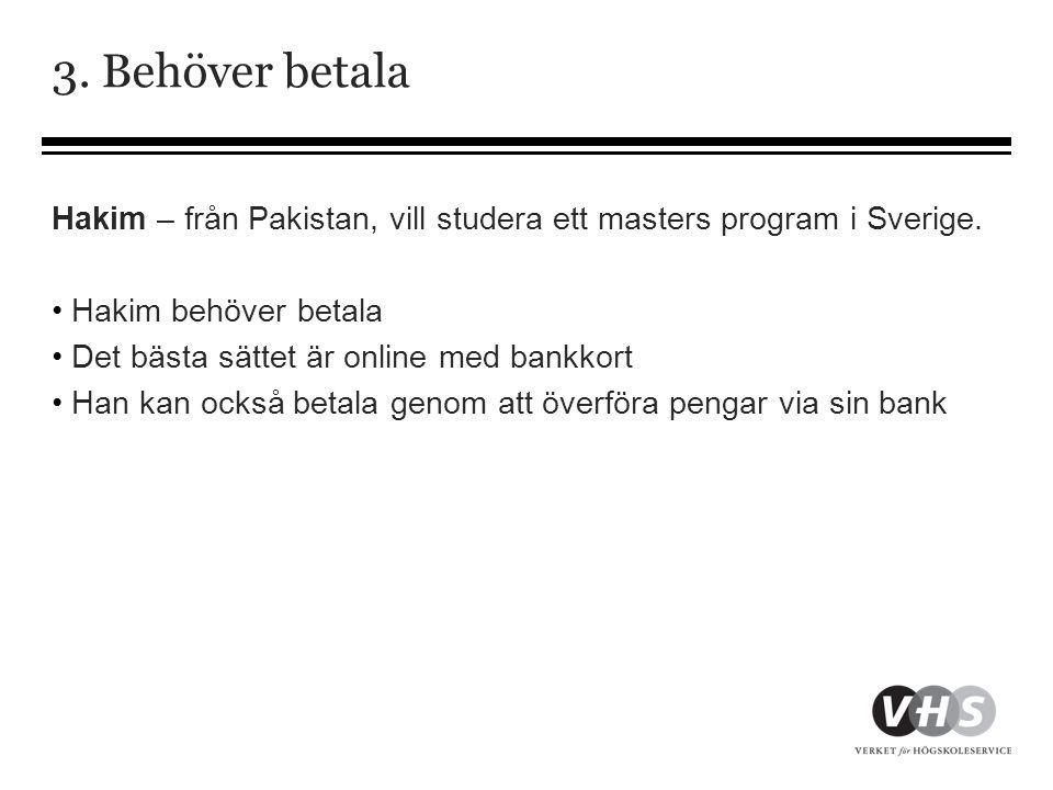 3. Behöver betala Hakim – från Pakistan, vill studera ett masters program i Sverige. Hakim behöver betala.
