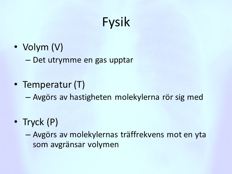 Fysik Volym (V) Temperatur (T) Tryck (P) Det utrymme en gas upptar