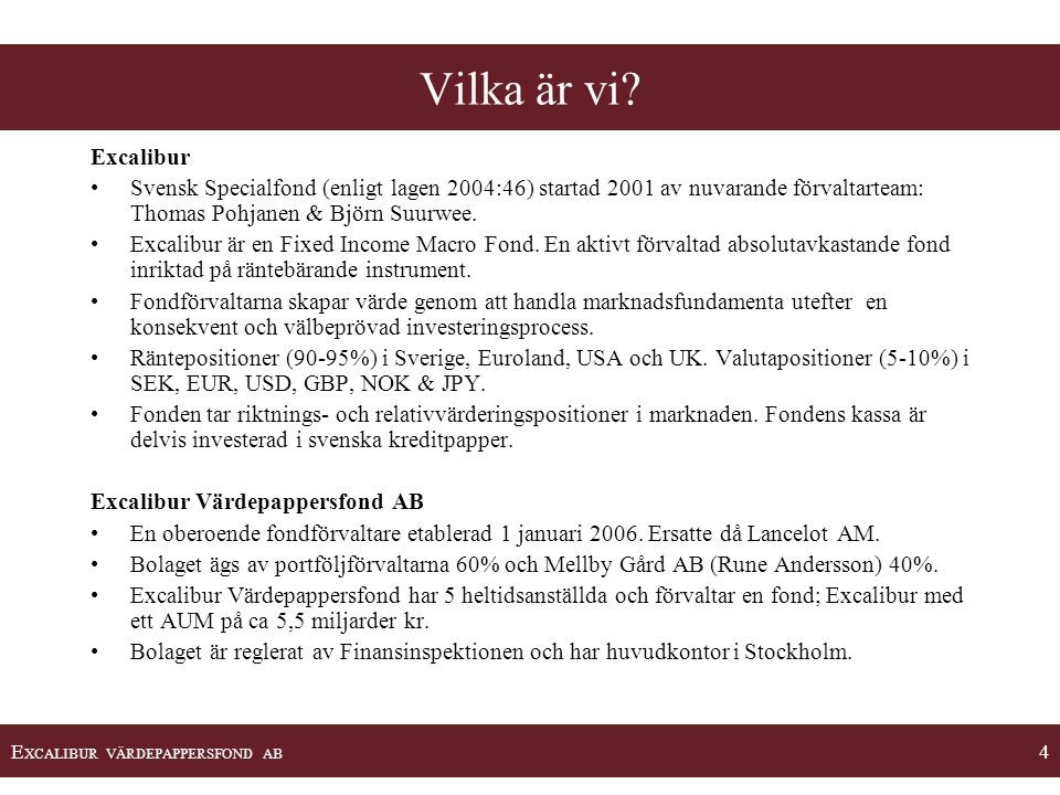 Vilka är vi Excalibur. Svensk Specialfond (enligt lagen 2004:46) startad 2001 av nuvarande förvaltarteam: Thomas Pohjanen & Björn Suurwee.