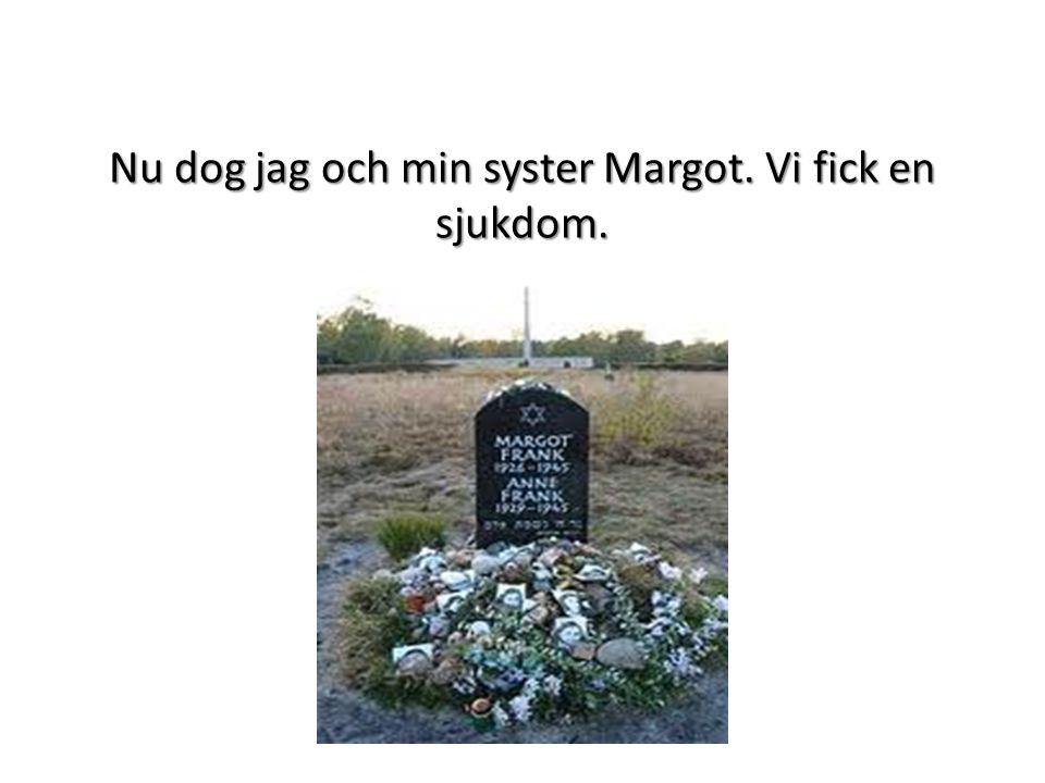 Nu dog jag och min syster Margot. Vi fick en sjukdom.