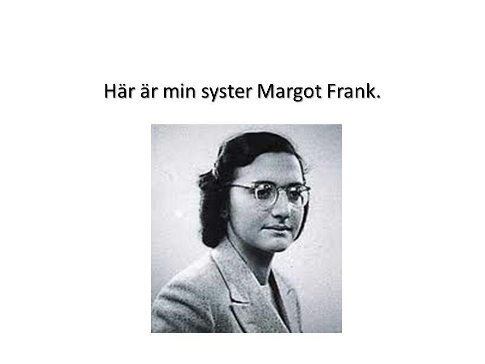 Här är min syster Margot Frank.
