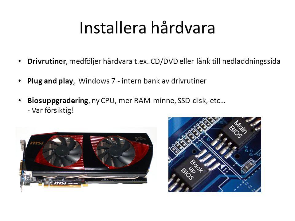 Installera hårdvara Drivrutiner, medföljer hårdvara t.ex. CD/DVD eller länk till nedladdningssida.