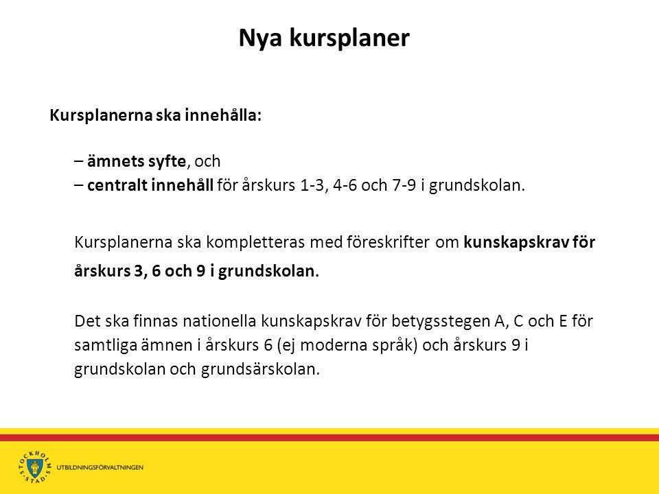 Nya kursplaner Kursplanerna ska innehålla: – ämnets syfte, och. – centralt innehåll för årskurs 1-3, 4-6 och 7-9 i grundskolan.
