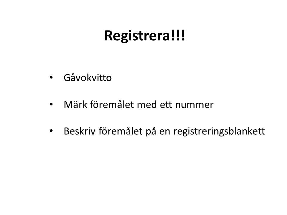 Registrera!!! Gåvokvitto Märk föremålet med ett nummer