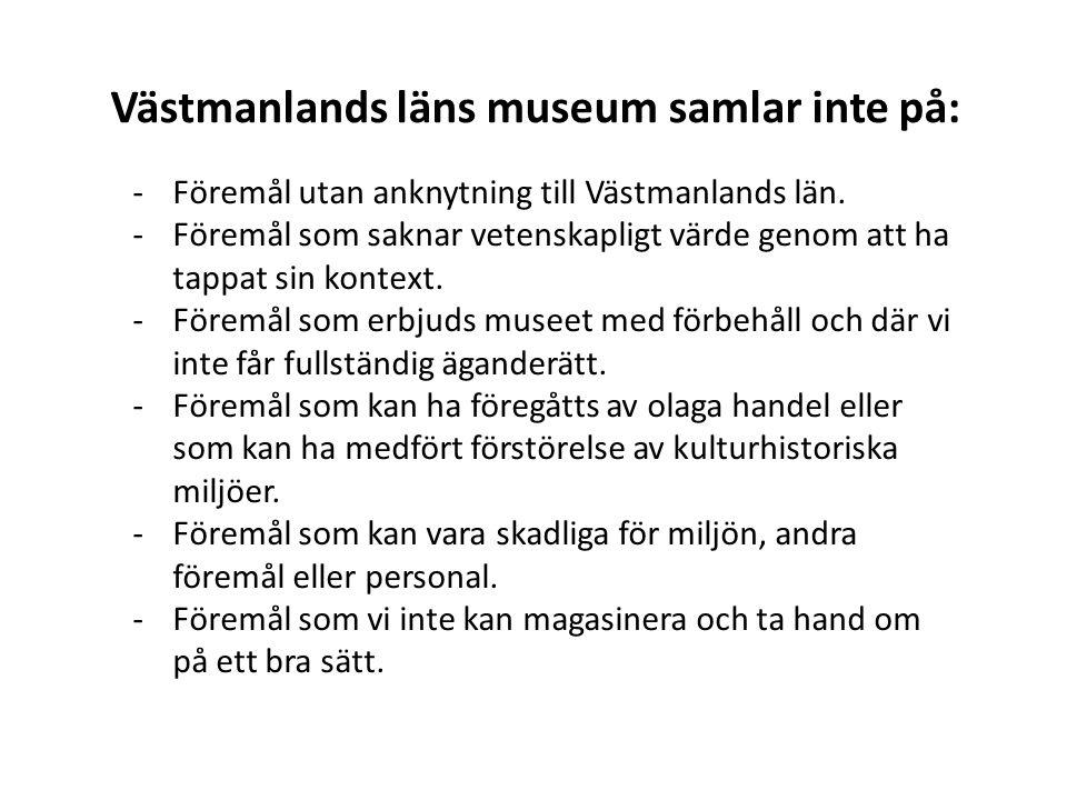 Västmanlands läns museum samlar inte på: