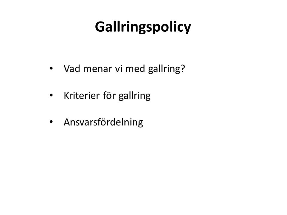 Gallringspolicy Vad menar vi med gallring Kriterier för gallring