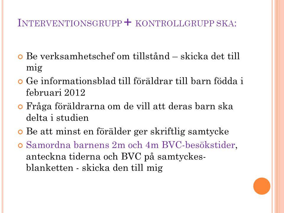 Interventionsgrupp + kontrollgrupp ska: