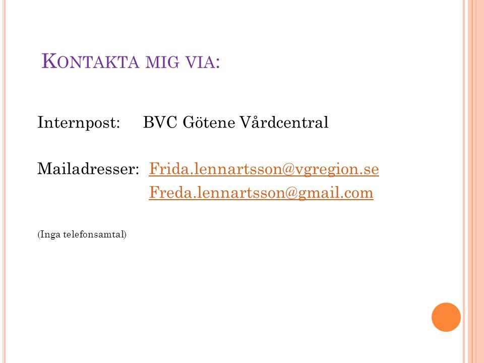 Kontakta mig via: Internpost: BVC Götene Vårdcentral