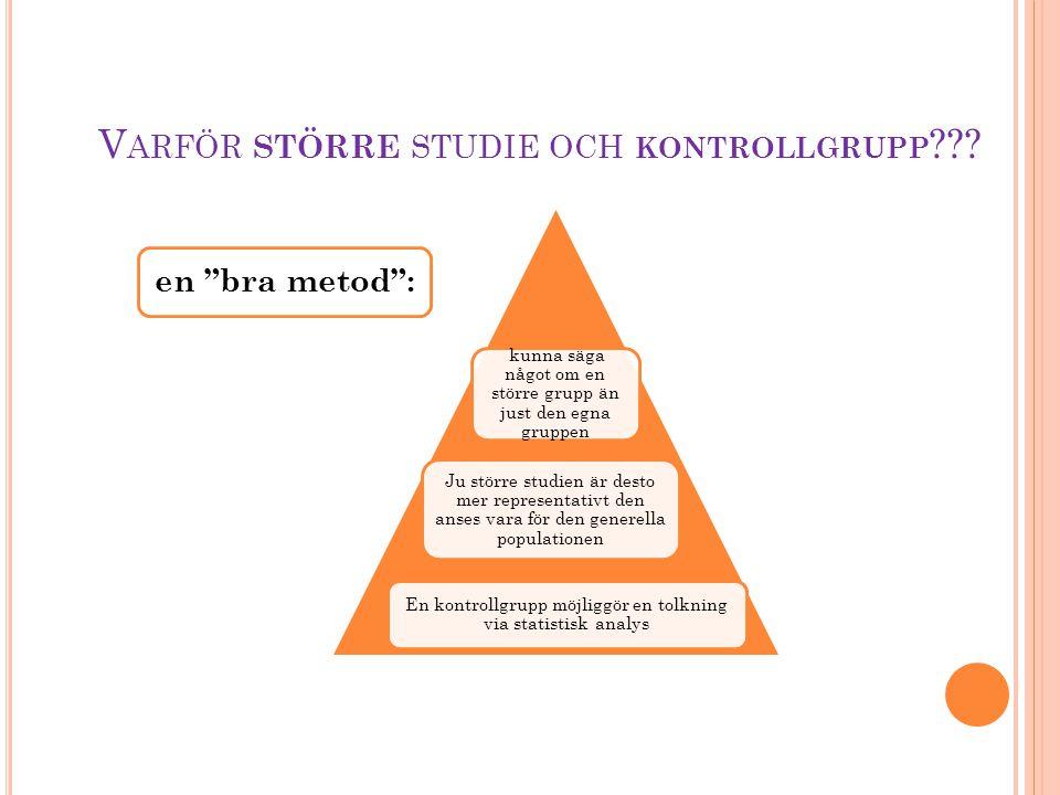 Varför större studie och kontrollgrupp