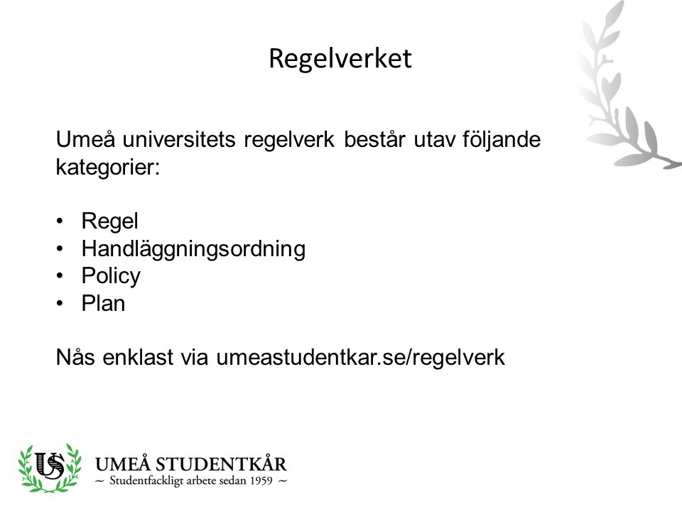 Regelverket Umeå universitets regelverk består utav följande kategorier: Regel. Handläggningsordning.