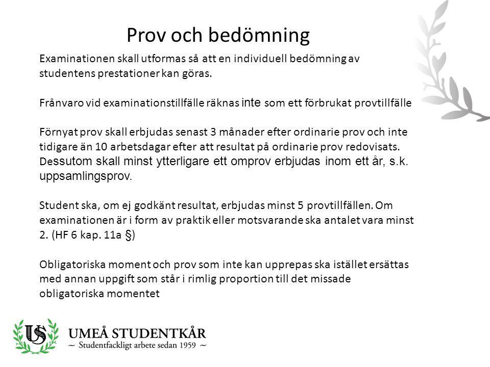 Prov och bedömning Examinationen skall utformas så att en individuell bedömning av studentens prestationer kan göras.