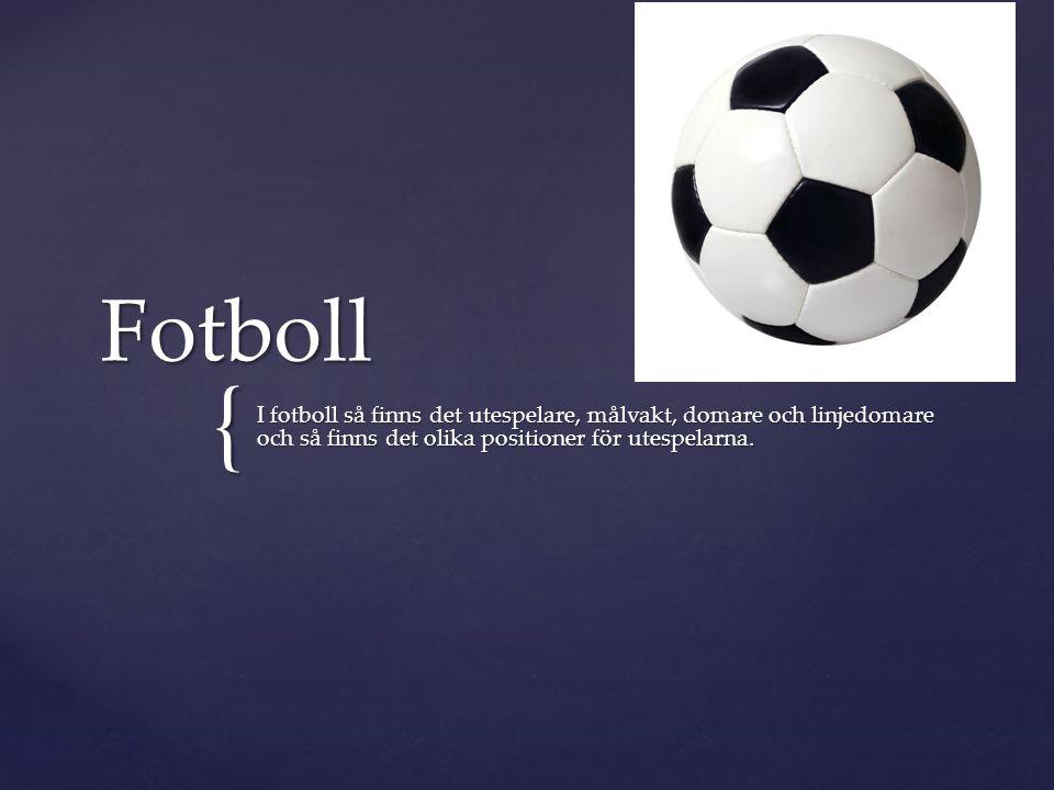 Fotboll I fotboll så finns det utespelare, målvakt, domare och linjedomare och så finns det olika positioner för utespelarna.