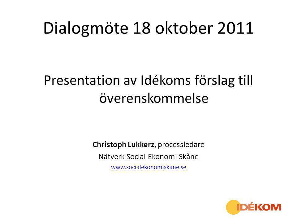 Dialogmöte 18 oktober 2011 Presentation av Idékoms förslag till överenskommelse. Christoph Lukkerz, processledare.